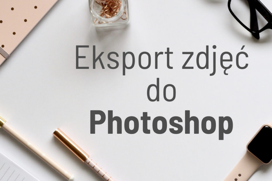 Eksport zdjęć do Photoshop